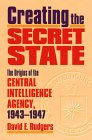 [Creating the Secret State: The Origins of the Central Intelligence Agency, 1943-1947]